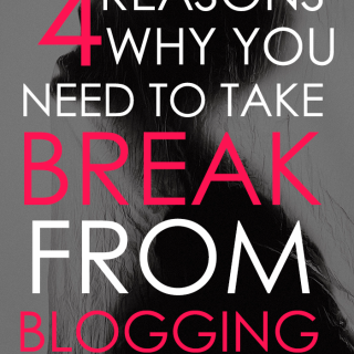 4 Reasons Why You Need To Take Break Froom Blogging